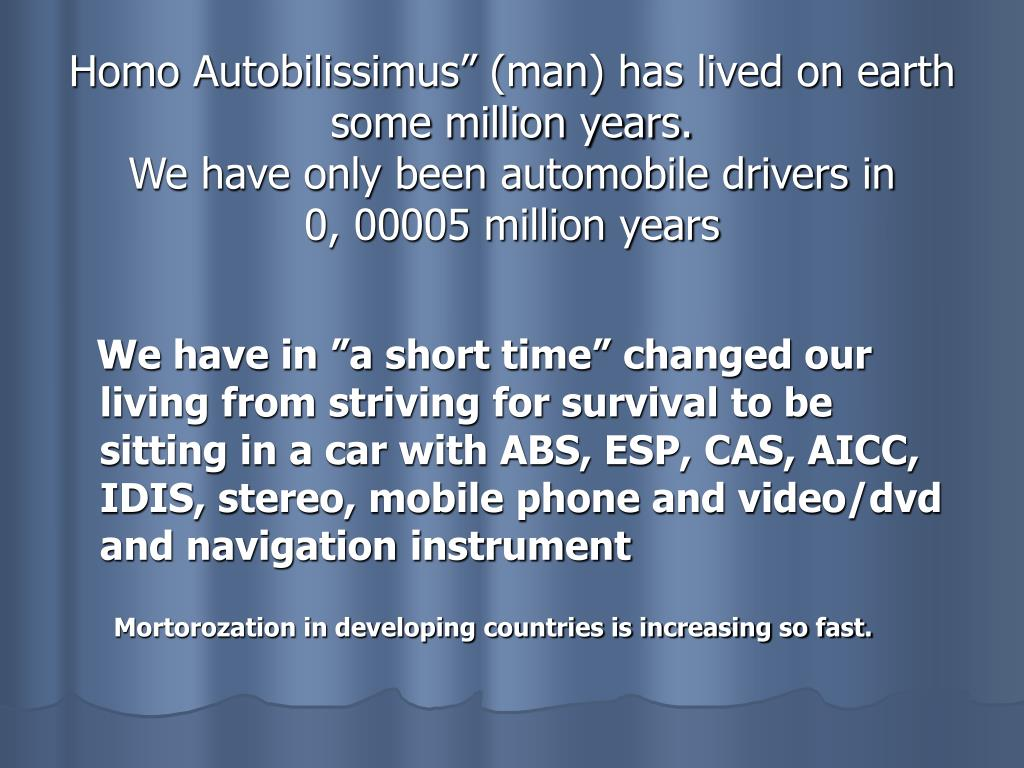 """Homo Autobilissimus"""" (man) has lived on earth some million years."""