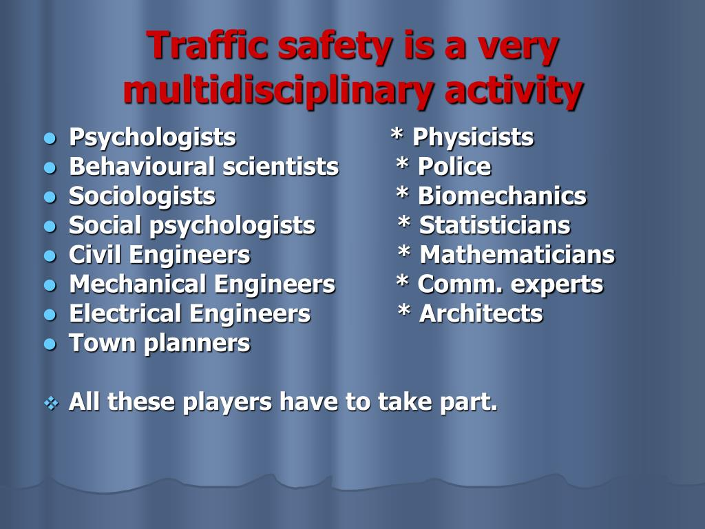 Traffic safety is a very multidisciplinary activity