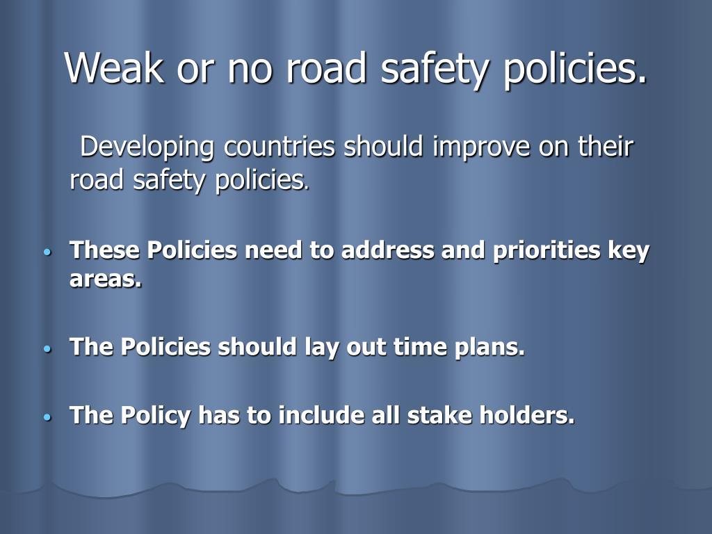 Weak or no road safety policies.