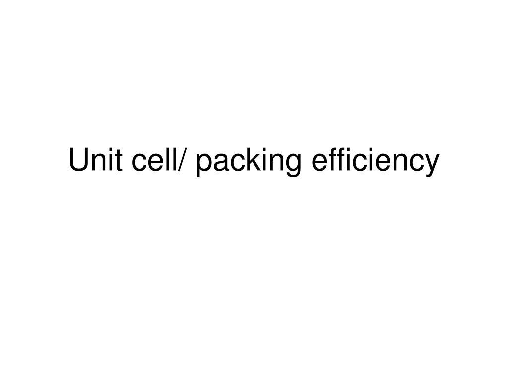 Unit cell/ packing efficiency