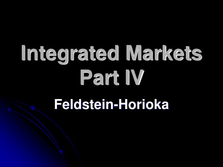 Integrated markets part iv