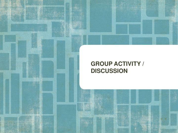 GROUP ACTIVITY / DISCUSSION