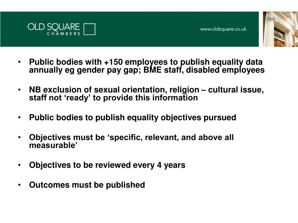 Public bodies with +150 employees to publish equality data annually eg gender pay gap; BME staff, disabled employees