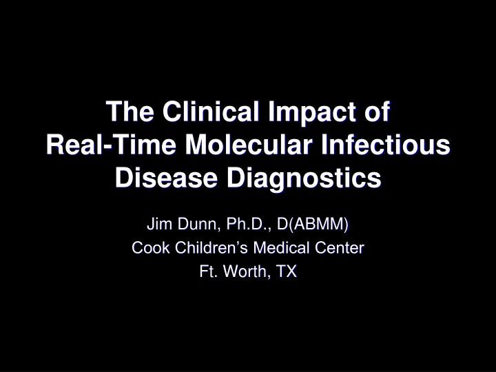 The clinical impact of real time molecular infectious disease diagnostics