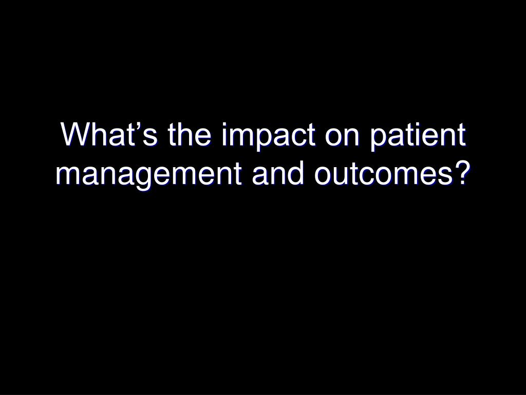 What's the impact on patient management and outcomes?
