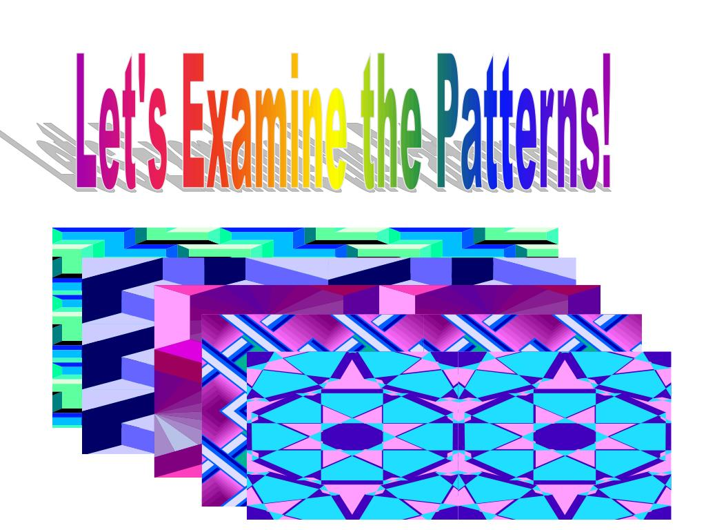 Let's Examine the Patterns!