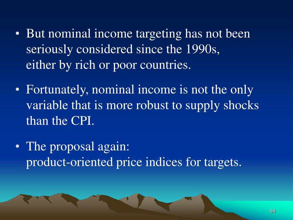 But nominal income targeting has not been seriously considered since the 1990s,