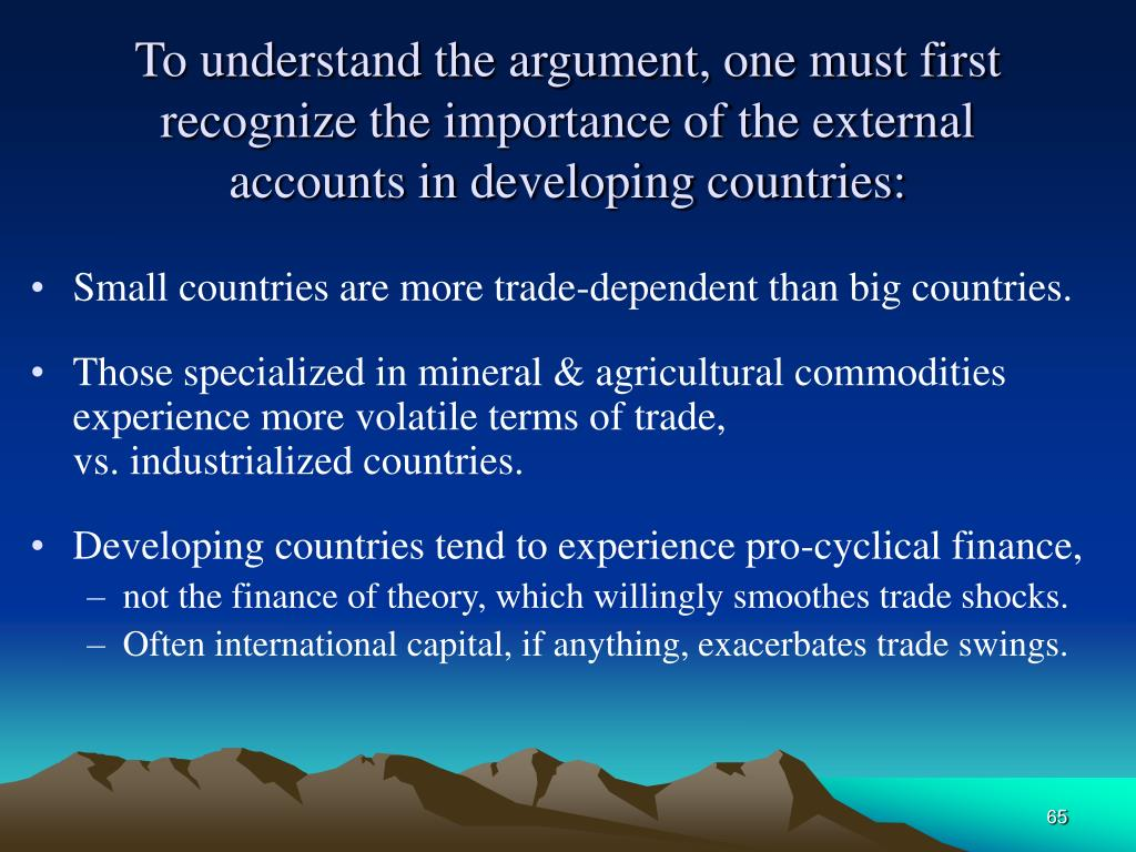 To understand the argument, one must first recognize the importance of the external accounts in developing countries: