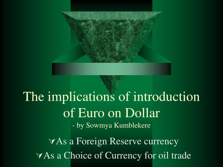 The implications of introduction of euro on dollar by sowmya kumblekere