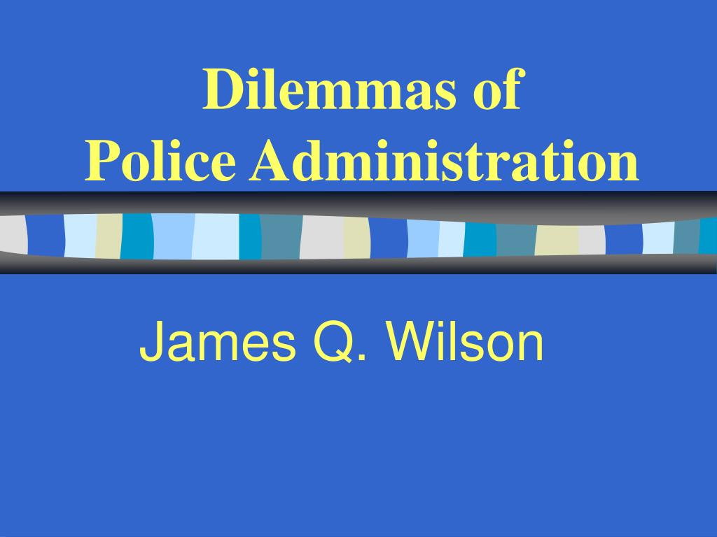 dilemmas of police administration