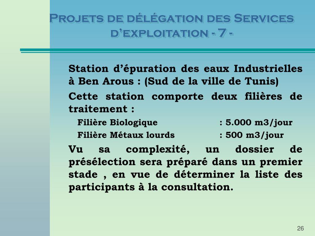 Projets de délégation des Services d'exploitation - 7 -