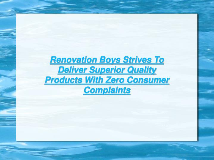 Renovation Boys Strives To Deliver Superior Quality Products With Zero Consumer Complaints