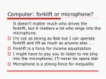 computer forklift or microphone