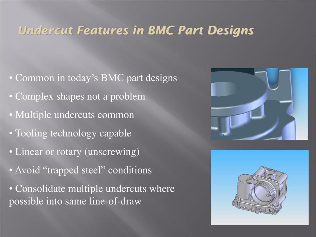 Undercut Features in BMC Part Designs
