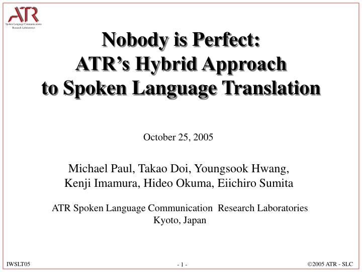 Nobody is perfect atr s hybrid approach to spoken language translation