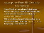 attempts to deny his death by crucifixion