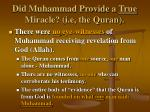did muhammad provide a true miracle i e the quran