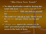 his own new tomb