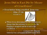 jesus did in fact die by means of crucifixion