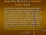 jesus was buried in a securely sealed tomb