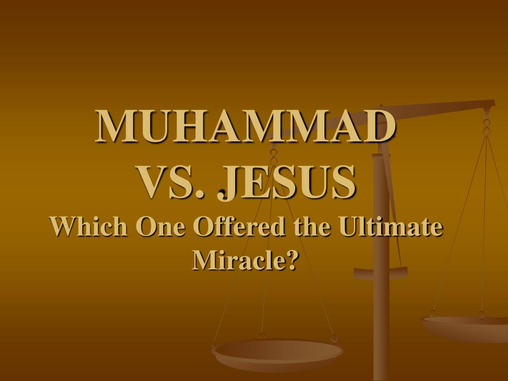 muhammad vs jesus which one offered the ultimate miracle l.