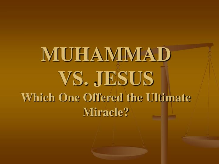 muhammad vs jesus which one offered the ultimate miracle n.