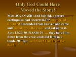 only god could have moved the stone