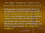 the only prophecies made in the quran were not true prophecies at all