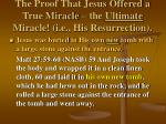 the proof that jesus offered a true miracle the ultimate miracle i e his resurrection