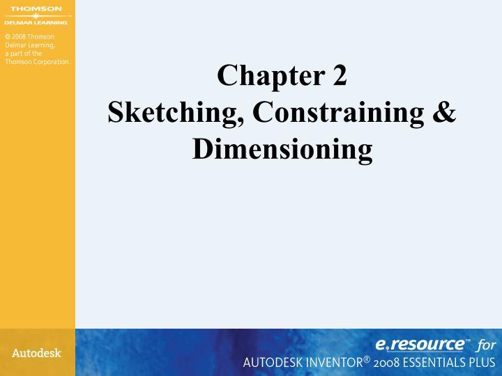 Chapter 2 sketching constraining dimensioning