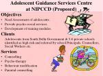 adolescent guidance services centre at nipccd proposed