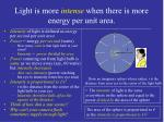 light is more intense when there is more energy per unit area