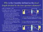 why is the f number defined as the focal length divided by the lens aperture diameter