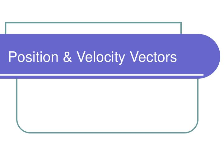 Position velocity vectors
