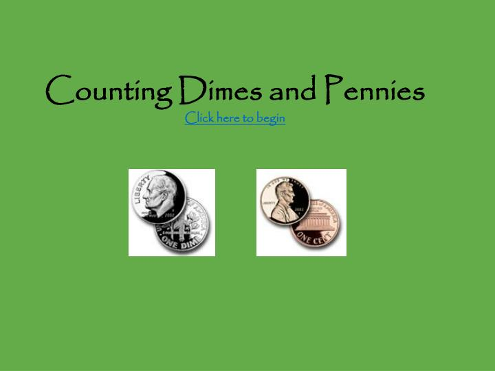 Counting dimes and pennies click here to begin