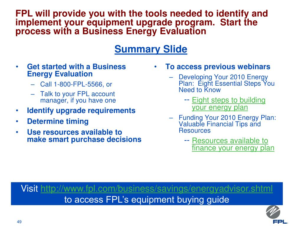 FPL will provide you with the tools needed to identify and implement your equipment upgrade program.  Start the process with a Business Energy Evaluation