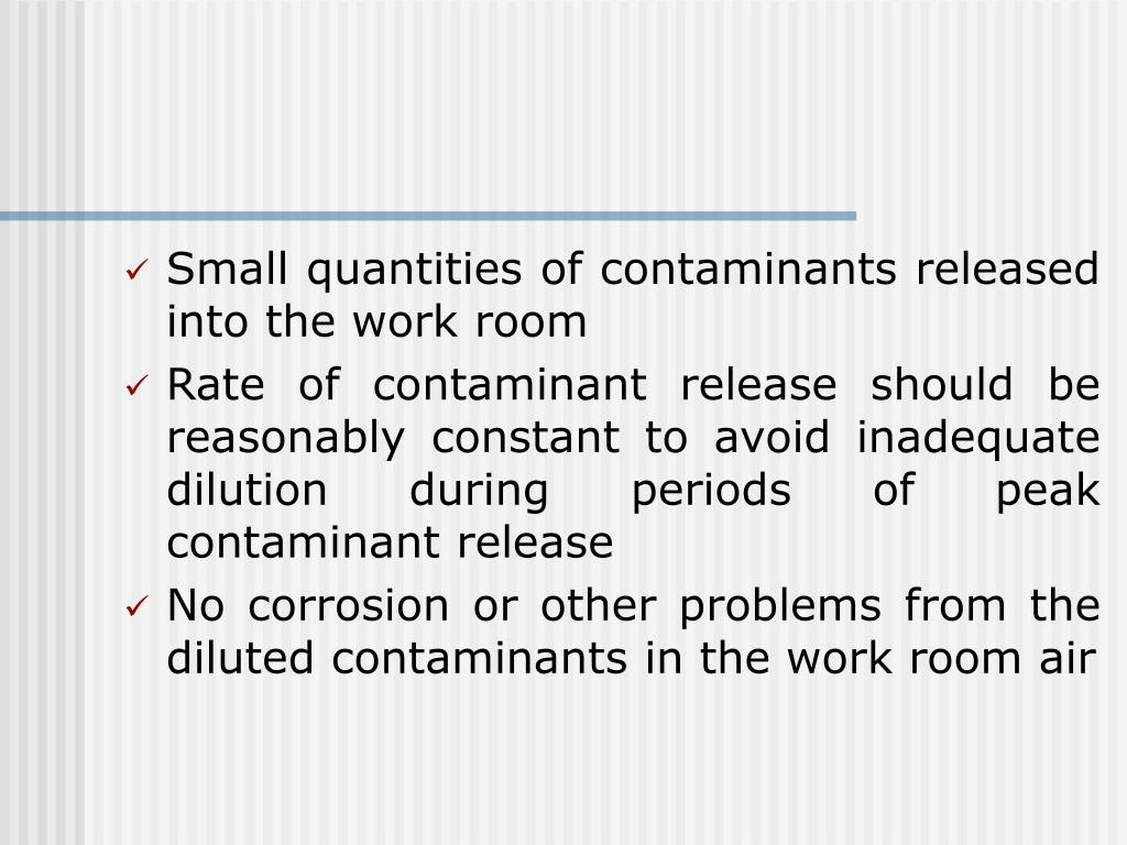 Small quantities of contaminants released into the work room