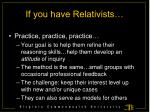 if you have relativists