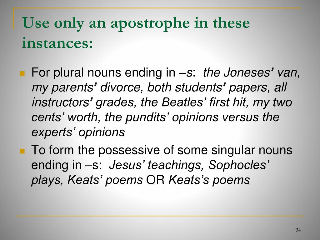 Use only an apostrophe in these instances: