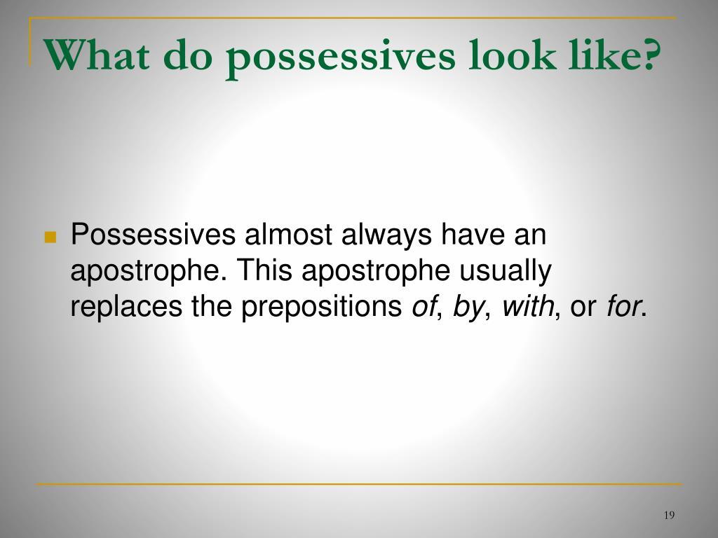 What do possessives look like?