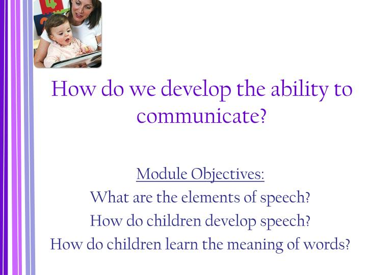 How do we develop the ability to communicate