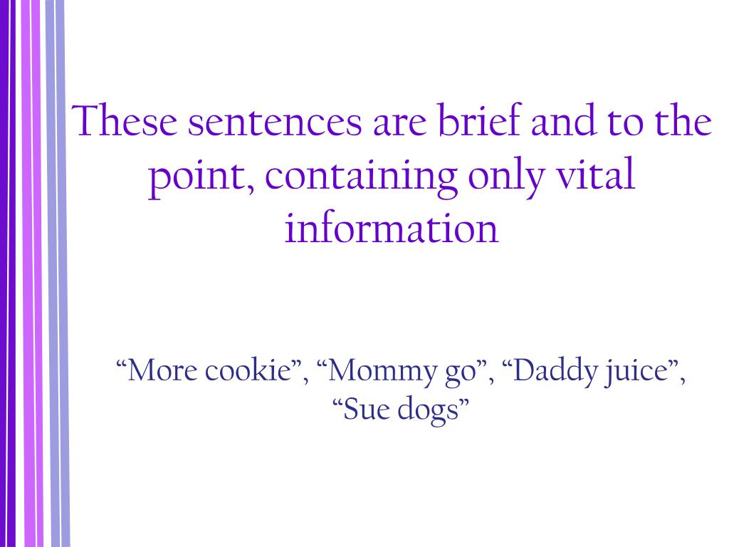 These sentences are brief and to the point, containing only vital information