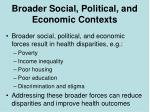 broader social political and economic contexts