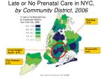 late or no prenatal care in nyc by community district 2006