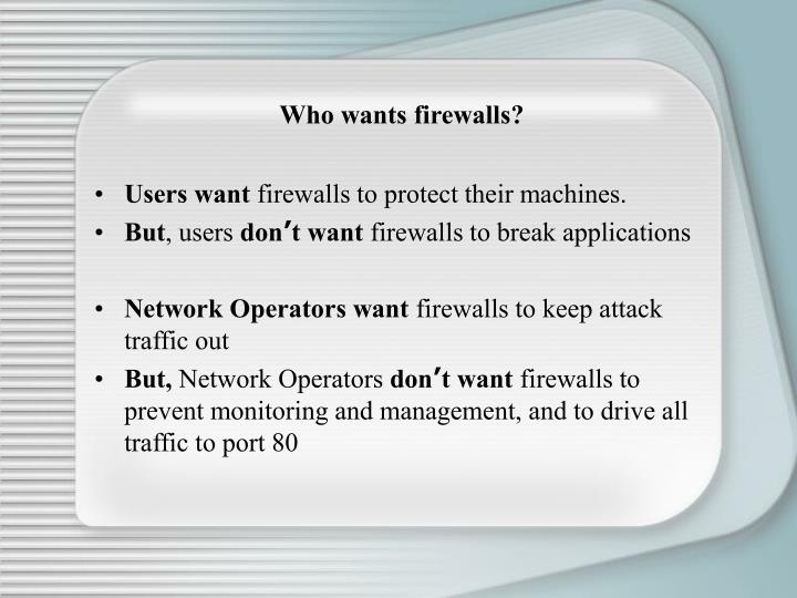 Who wants firewalls