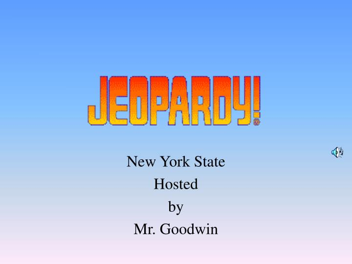 new york state hosted by mr goodwin n.
