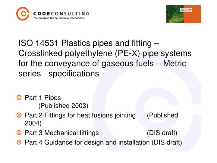 ISO 14531 Plastics pipes and fitting – Crosslinked polyethylene (PE-X) pipe systems for the convey...