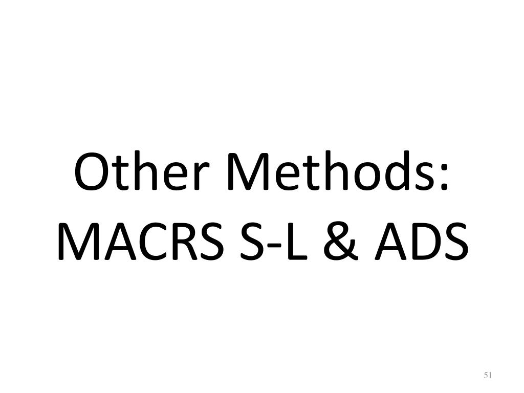 Other Methods:  MACRS S-L & ADS