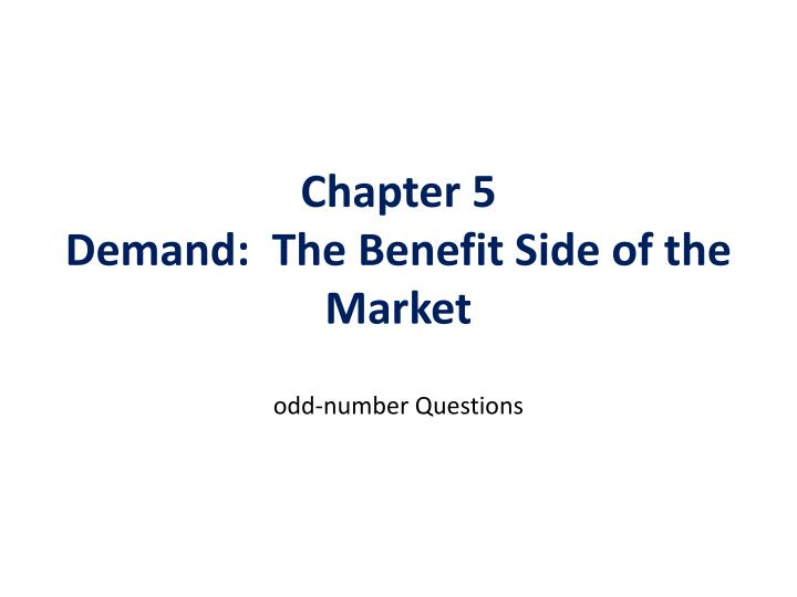 Chapter 5 demand the benefit side of the market