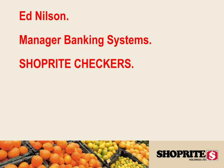 Ed nilson manager banking systems shoprite checkers